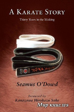 Seamus O'Dowd - A Karate Story: Thirty Years in the Making