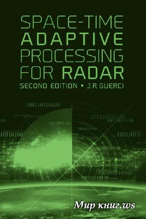 Joseph R. Guerci - Space-Time Adaptive Processing for Radar, Second Edition