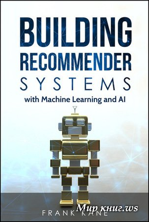 Frank Kane - Building Recommender Systems with Machine Learning and AI