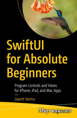 Jayant Varma - SwiftUI for Absolute Beginners: Program Controls and Views for iPhone, iPad, and Mac Apps
