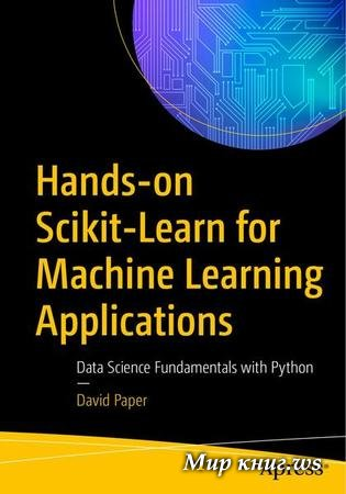David Paper - Hands-on Scikit-Learn for Machine Learning Applications: Data Science Fundamentals with Python