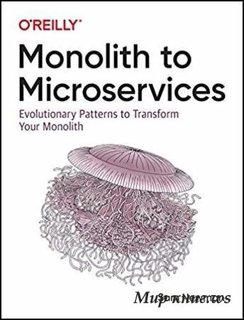 Sam Newman - Monolith to Microservices: Evolutionary Patterns to Transform Your Monolith, 1st Edition