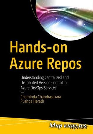 Chaminda Chandrasekara, Pushpa Herath - Hands-on Azure Repos: Understanding Centralized and Distributed Version Control in Azure DevOps Services