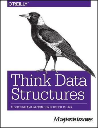Allen B. Downey - Think Data Structures: Algorithms and Information Retrieval in Java
