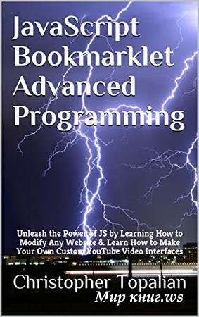 Topalian C. - JavaScript Bookmarklet Advanced Programming: Create a Video Game Player to Surf ANY Website!
